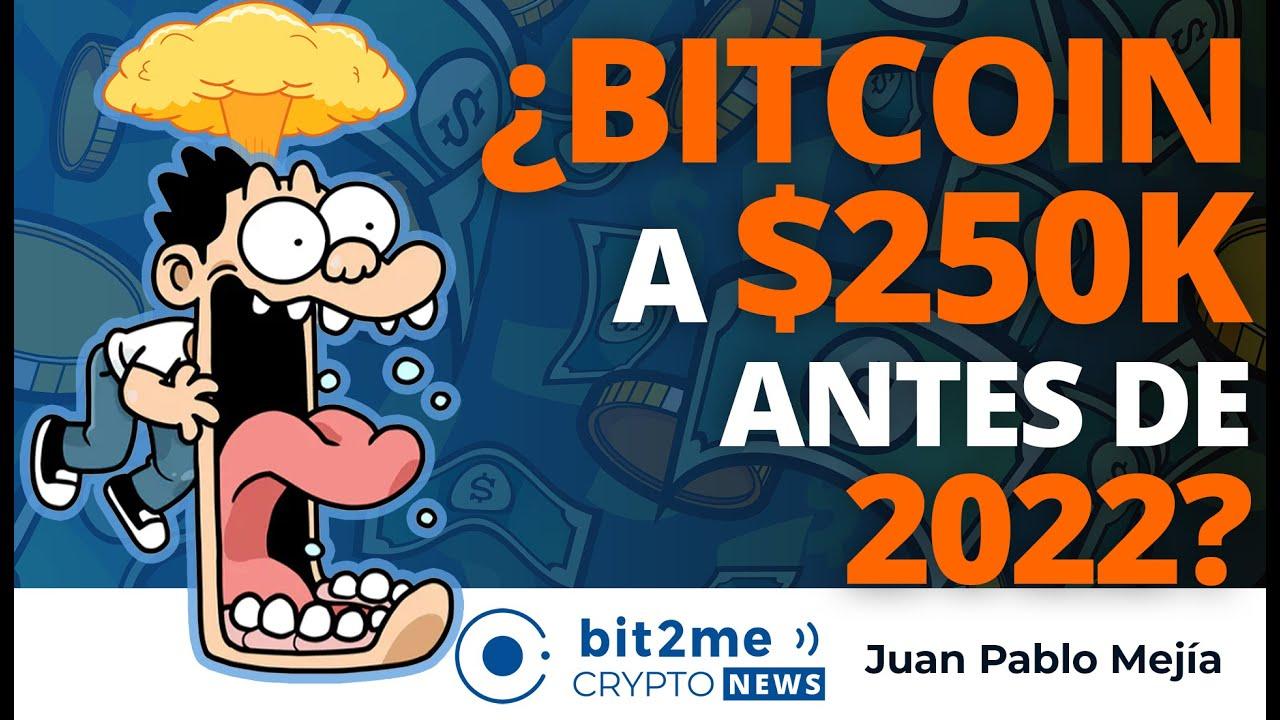 🔵 🤯 ¿BITCOIN en $250K antes de 2022? – Bit2Me Crypto News