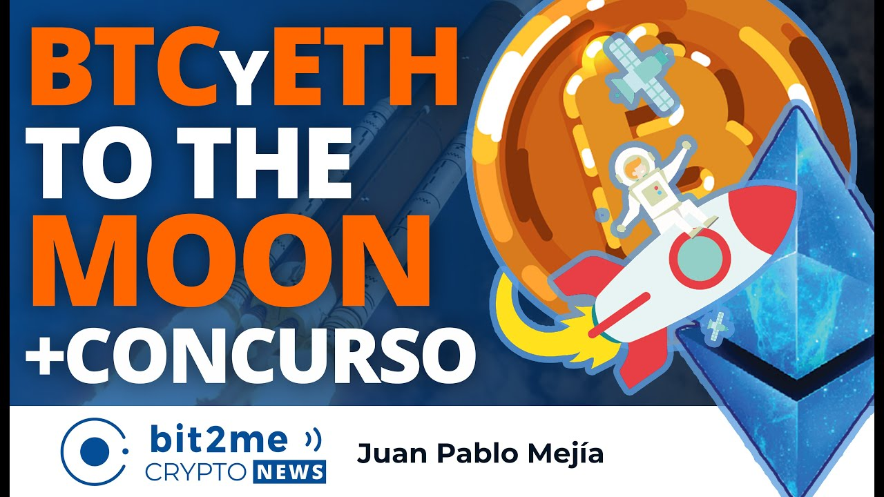 🔵 🚀🌕 BITCOIN y ETHEREUM to the MOON + Concurso – Bit2Me Crypto News