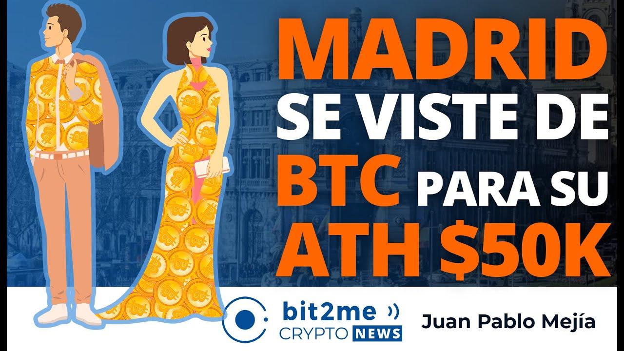 🔵 🎉 MADRID se viste de BITCOIN para su ATH $50K – Bit2Me Crypto News