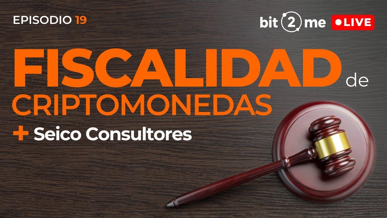 🔴 Solucionamos Dudas de FISCALIDAD de CRIPTOMONEDAS + @SEICO CONSULTORES  – Bit2Me LIVE Episodio 19