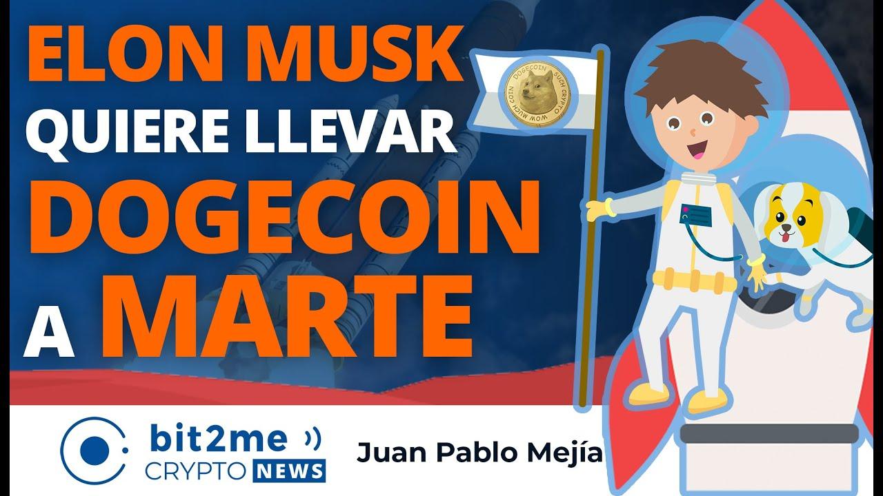 🔵 🚀 Parece que ELON MUSK quiere llevar DOGECOIN a MARTE – Bit2Me Crypto News