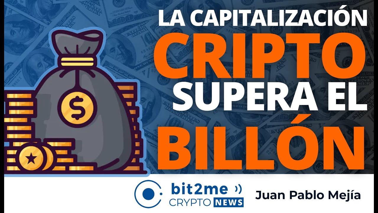 🔵 💰 La capitalización de las CRIPTOMONEDAS supera el BILLÓN – Bit2Me Crypto News