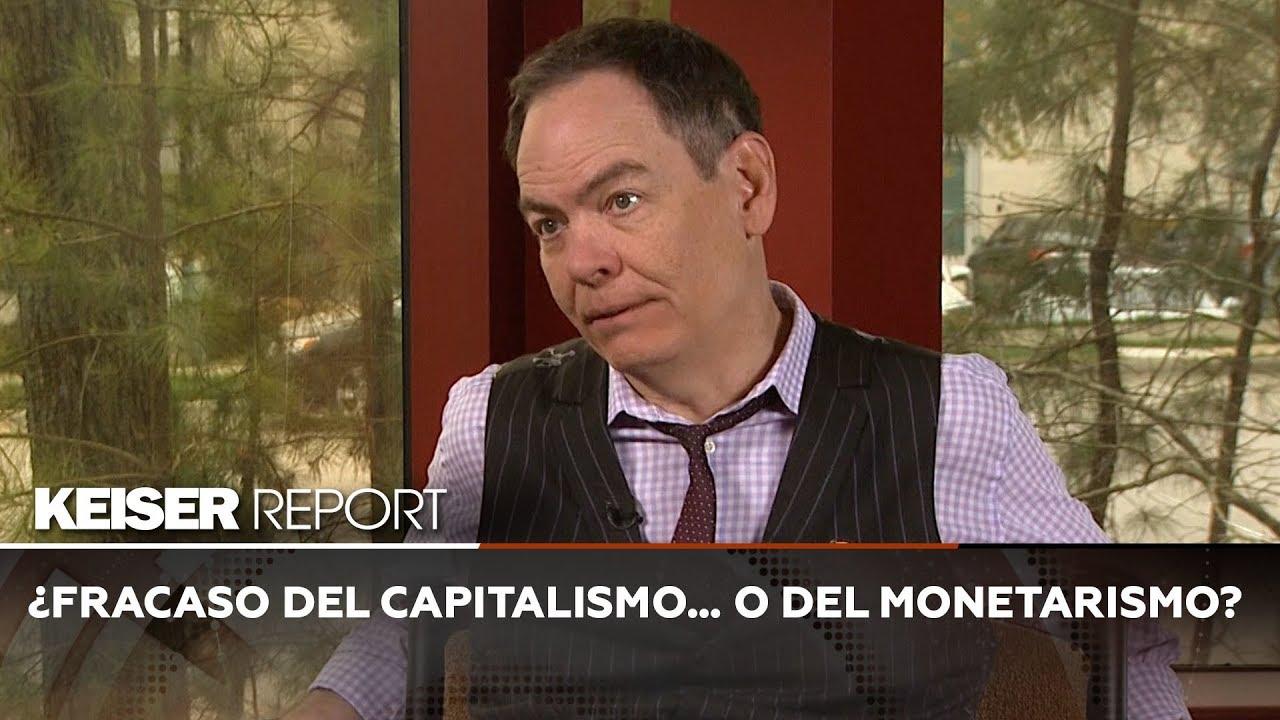 ¿Fracaso del capitalismo… o del monetarismo? – Keiser Report en Español (E1364)
