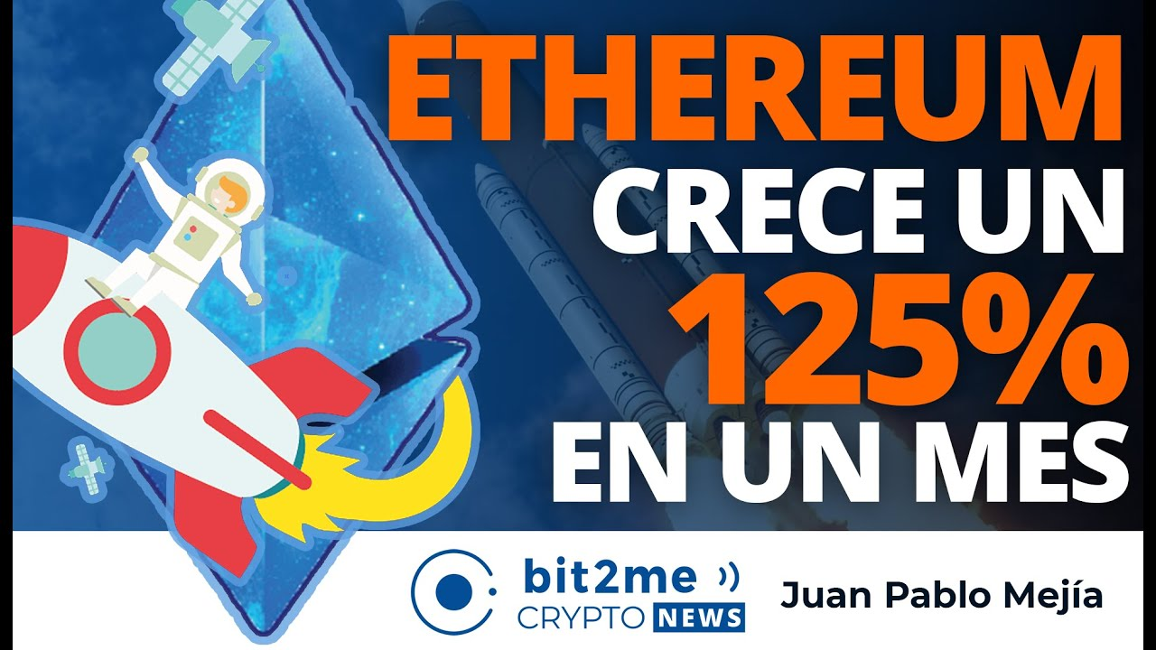 🔵 🚀 ETHEREUM crece un 125% en un mes – Bit2Me Crypto News