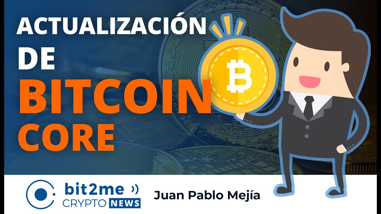🔵👩💻 ACTUALIZACIÓN importante de BITCOIN CORE – Bit2Me Crypto News