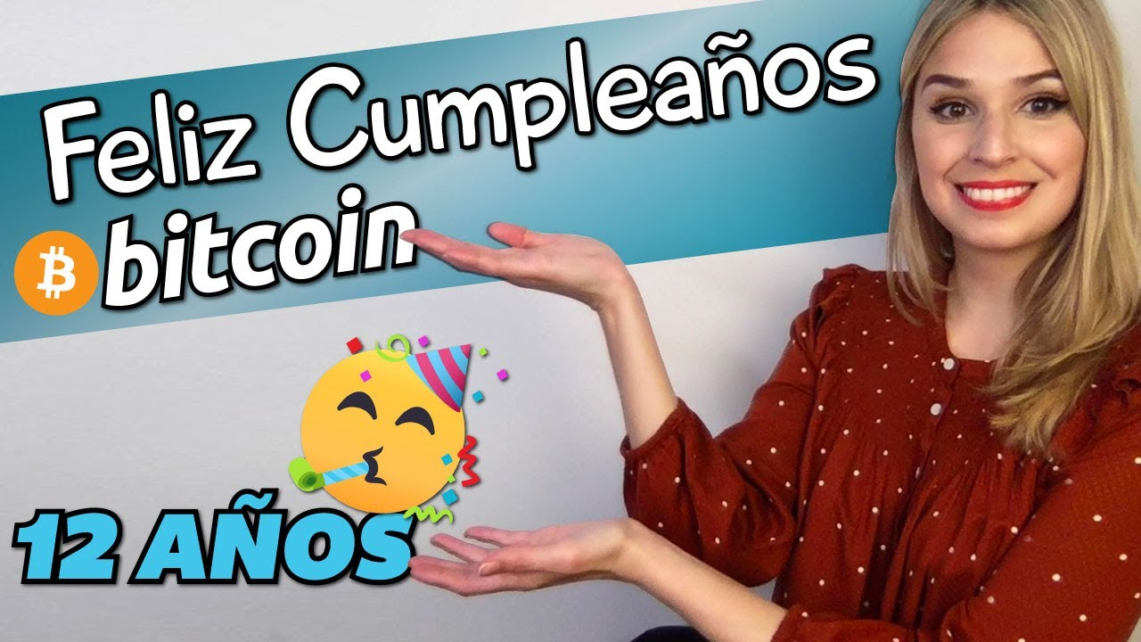 FELIZ CUMPLEAÑOS BITCOIN!! 12 AÑOS!! Cambio en la Historia del Dinero!