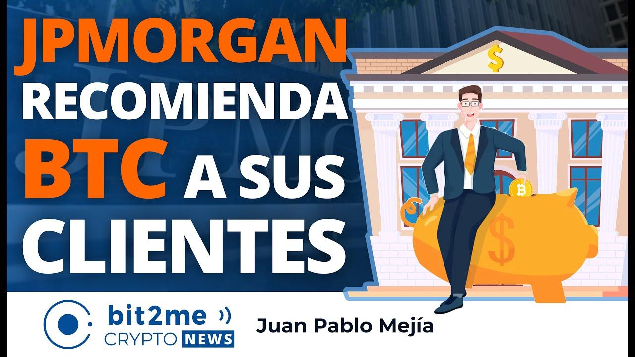 🔵 🏦 JP MORGAN recomienda BITCOIN a sus clientes – Bit2Me Crypto News