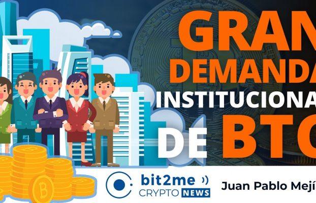🔵  🔥 Gran demanda INSTITUCIONAL de BITCOIN – Bit2Me Crypto News
