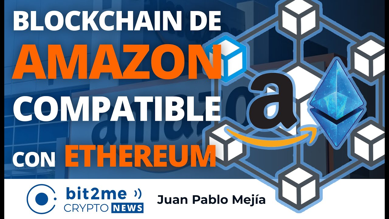 🔵 📦 La blockchain de AMAZON ya es compatible con ETHEREUM – Bit2Me Crypto News