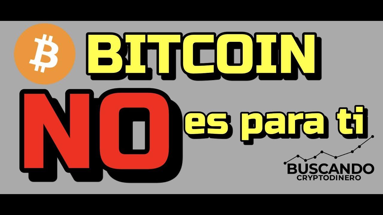 Bitcoin NO es para TI !!!