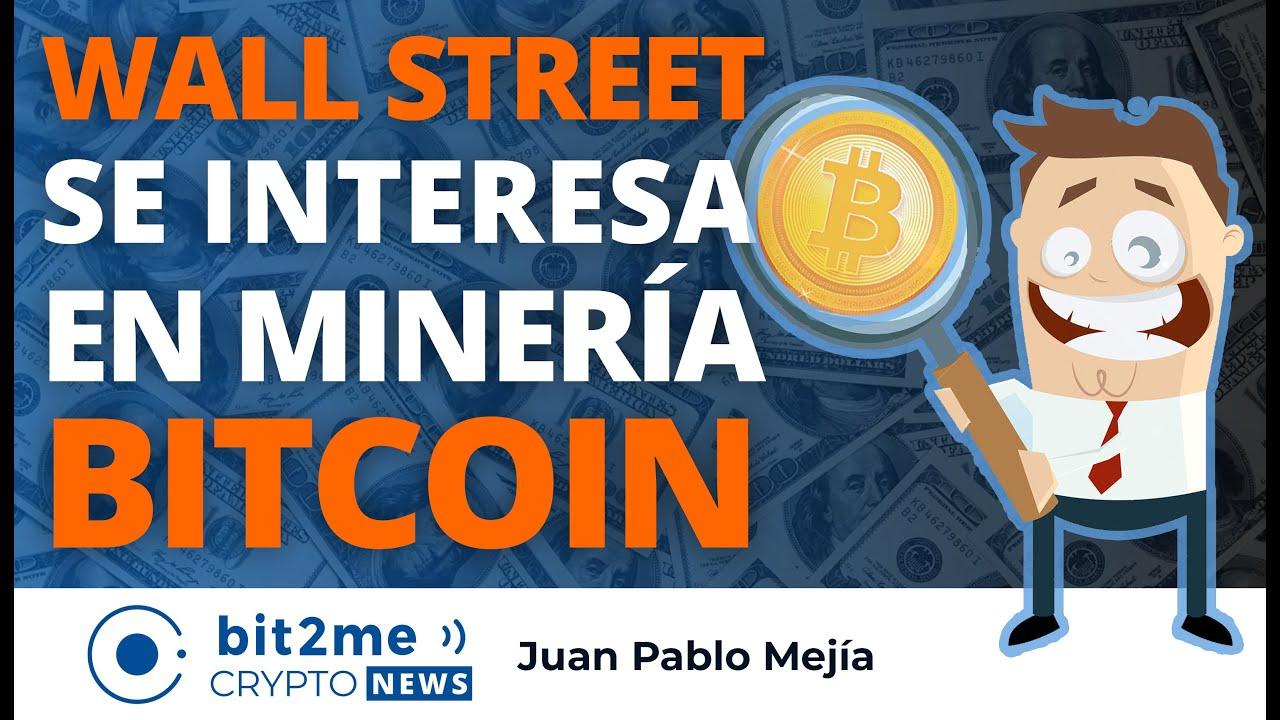 🔵 🔍 WALL STREET se interesa en minería BITCOIN – Bit2Me Crypto News