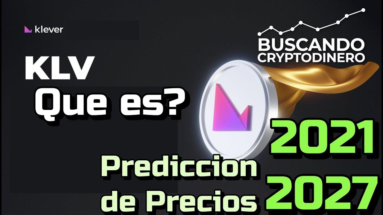 Klever (KLV) Que es?? 🔥 ☞Predicción de PRECIOS 🤑 2021 2026 ☜    Me CONVIENE invertir 💰??