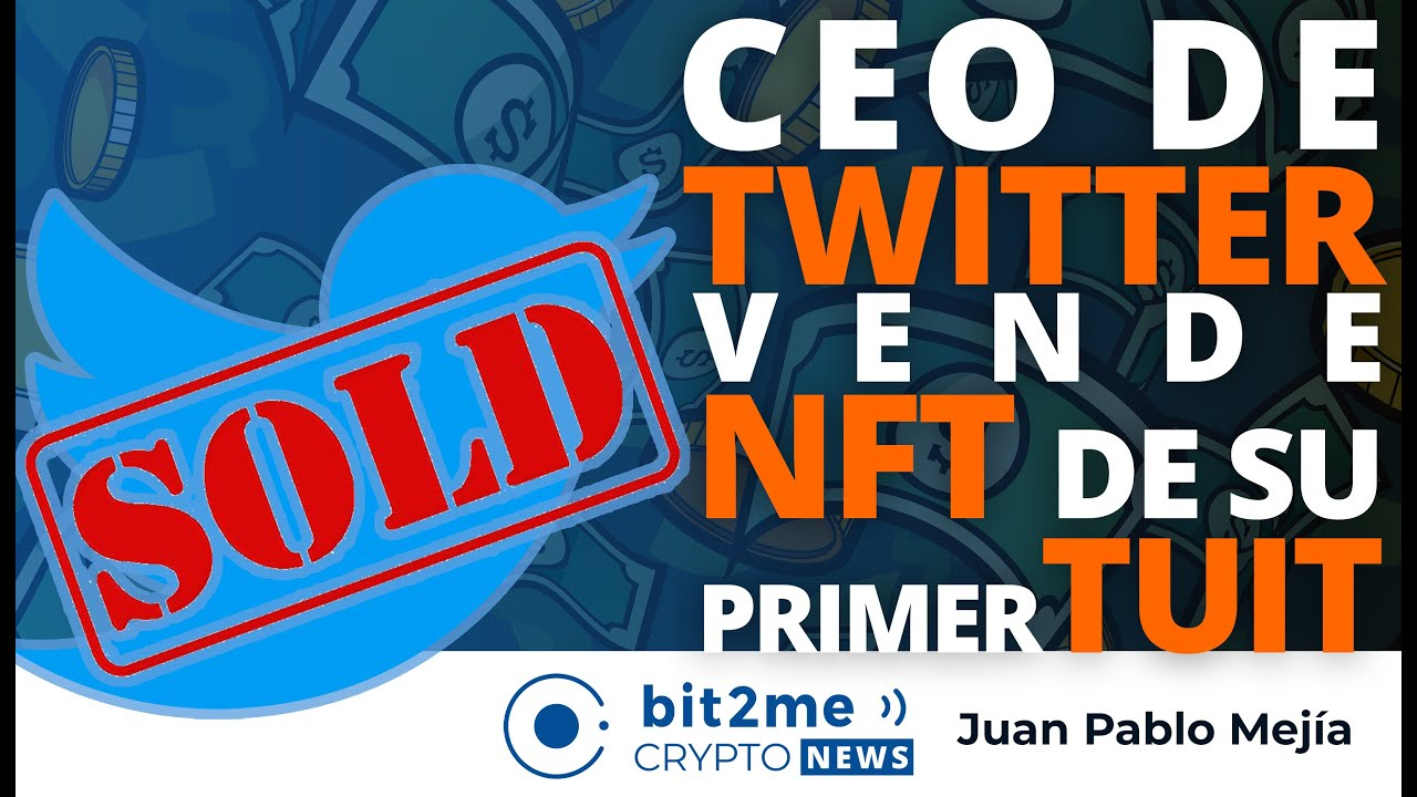 🔵 💰 CEO de TWITTER vende NFT de su primer TUIT – Bit2Me Crypto News