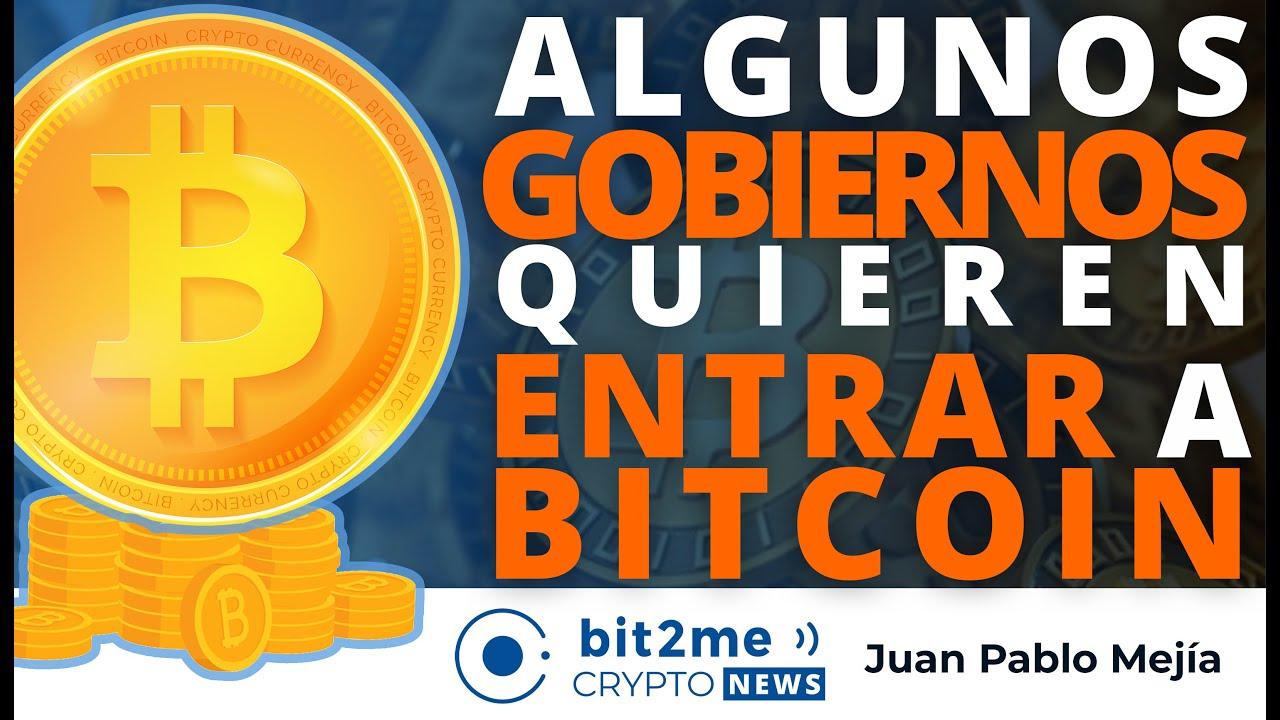 🔵 🤑 Algunos GOBIERNOS quieren entrar a BITCOIN – Bit2Me Crypto News