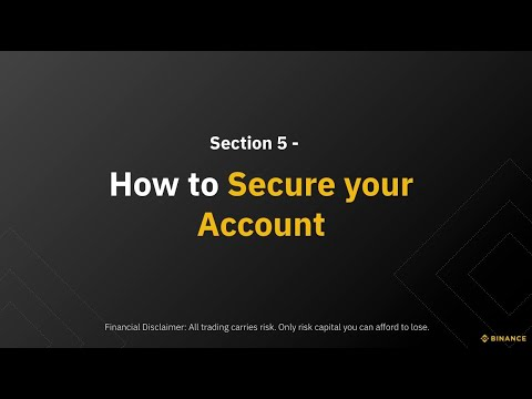 Section 5 – How to Secure your Account