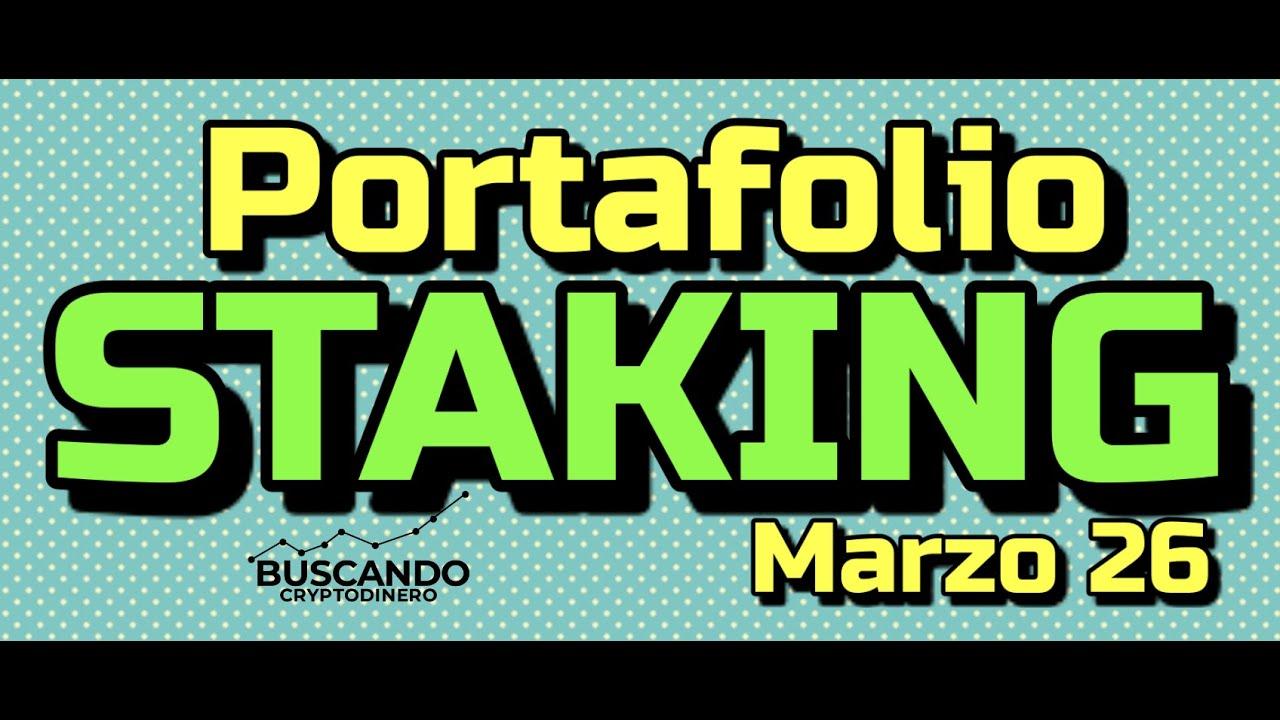 Portafolio STAKING Marzo 26 x 2021 !!!!