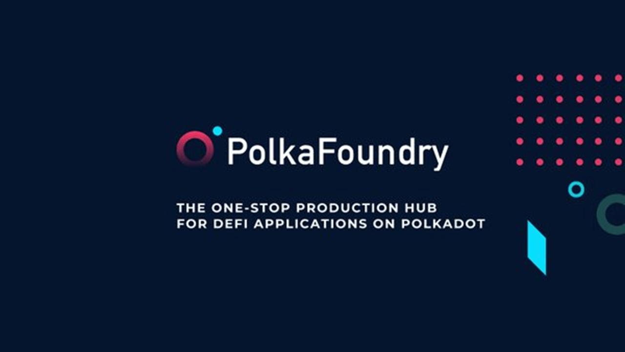 PolkaFoundry es una panacea para los desarrolladores de dApp