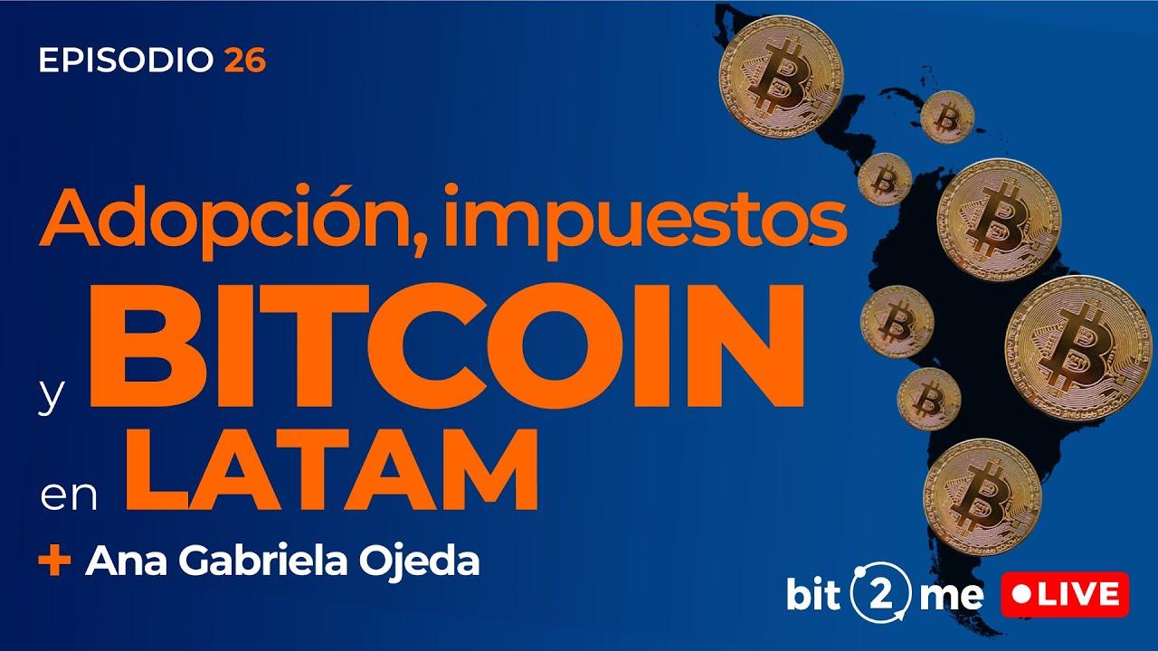 🔴 ADOPCIÓN, IMPUESTOS y Futuro de BITCOIN en LATAM – Bit2Me LIVE Ep. 27 con Ana Gabriela Ojeda