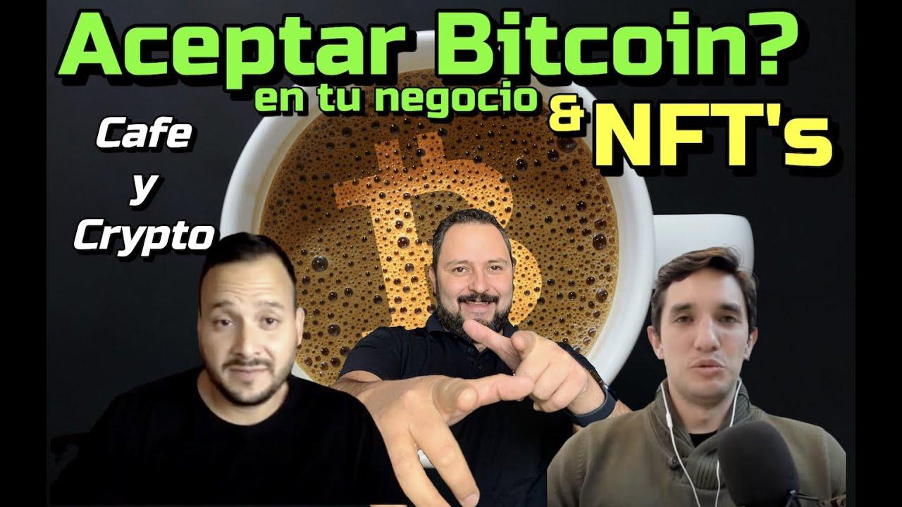 💚 ¿Aceptar Bitcoin como forma de pago en tu negocio❓ + NFT's: Cafe y Crypto