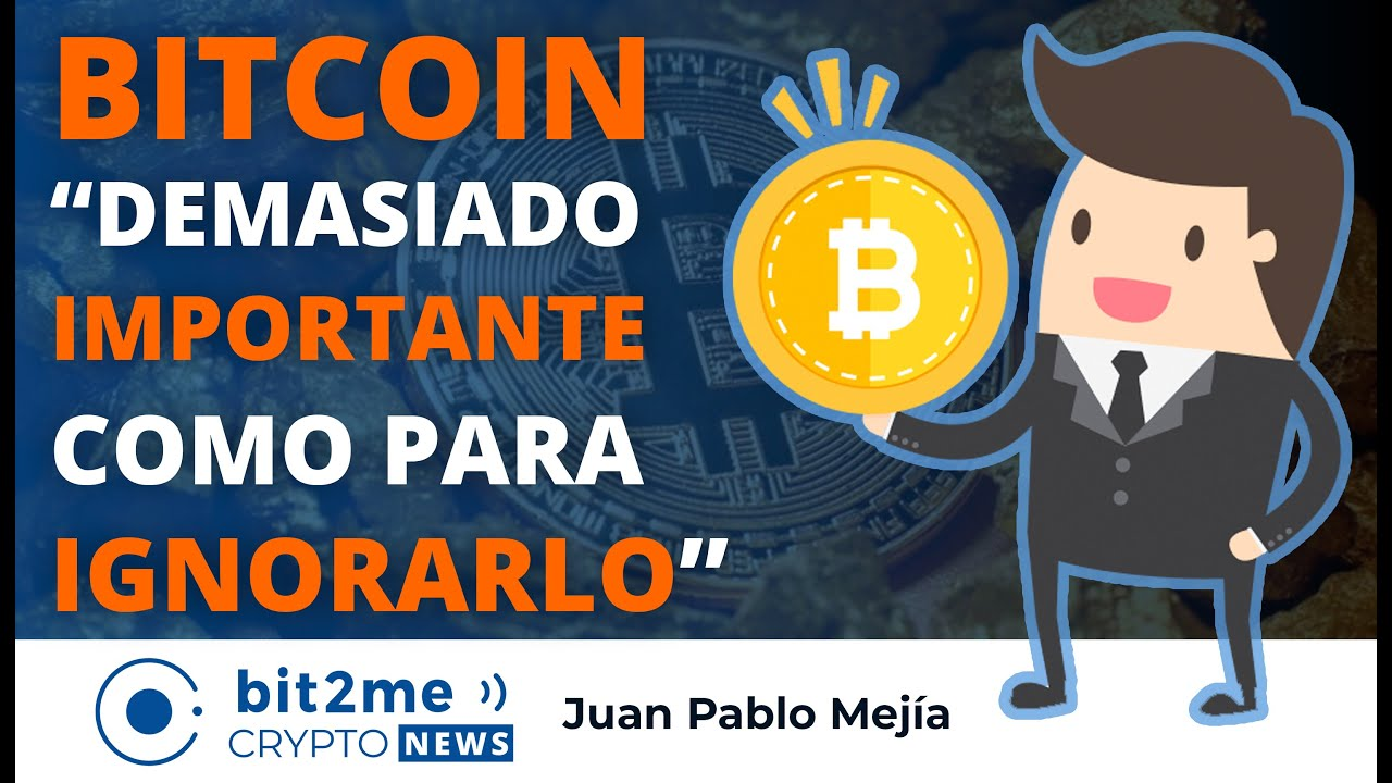 "🔵 👑 BITCOIN ""demasiado IMPORTANTE como para IGNORARLO"" – Bit2Me Crypto News"