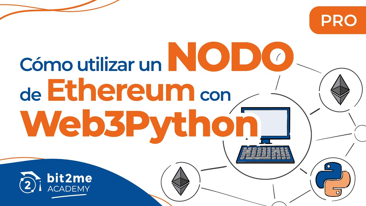 🎓 APRENDE a utilizar un NODO de ETHEREUM con WEB3PYTHON – Bit2Me Academy Pro