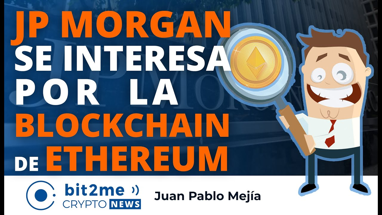 🔵 ⛓️ JP MORGAN se interesa por la BLOCKCHAIN de ETHEREUM – Bit2Me Crypto News