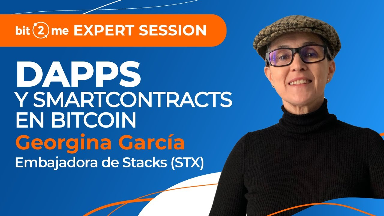 📙  SMART CONTRACTS y DApps en BITCOIN –  Bit2Me Expert Session + Georgina García