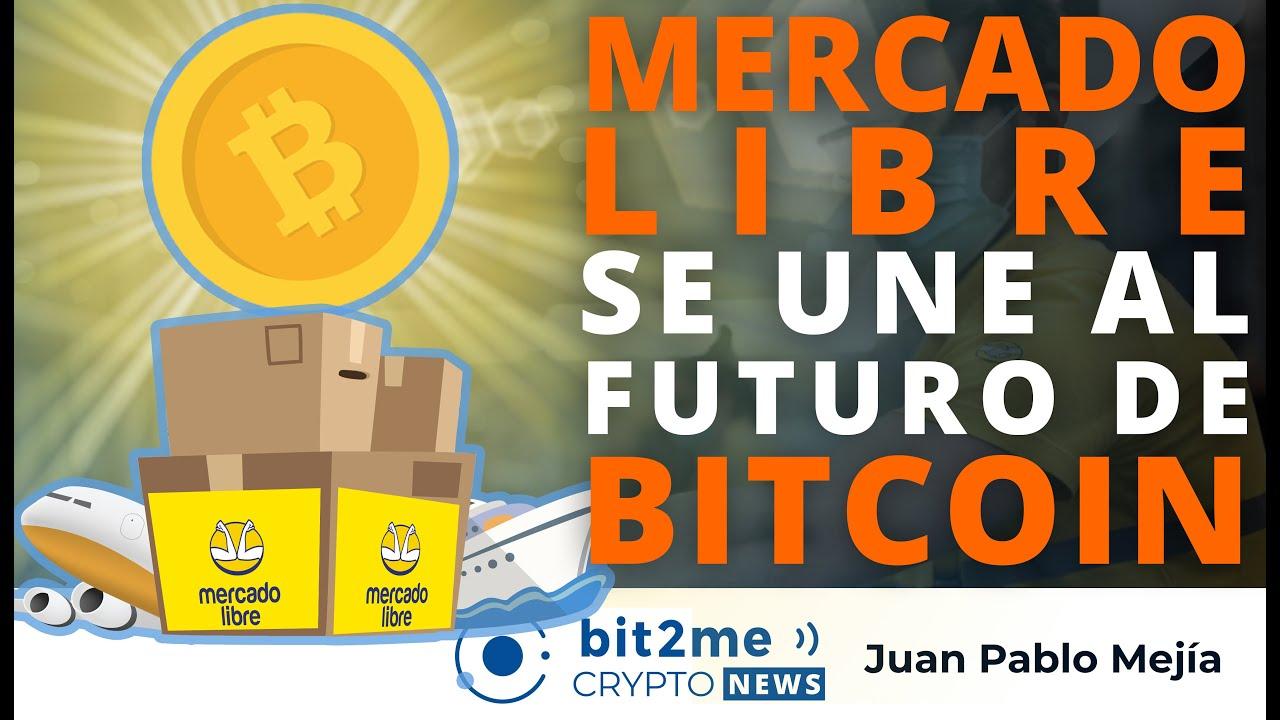 🔵 💪 MERCADO LIBRE se une al futuro de BITCOIN – Bit2Me Crypto News