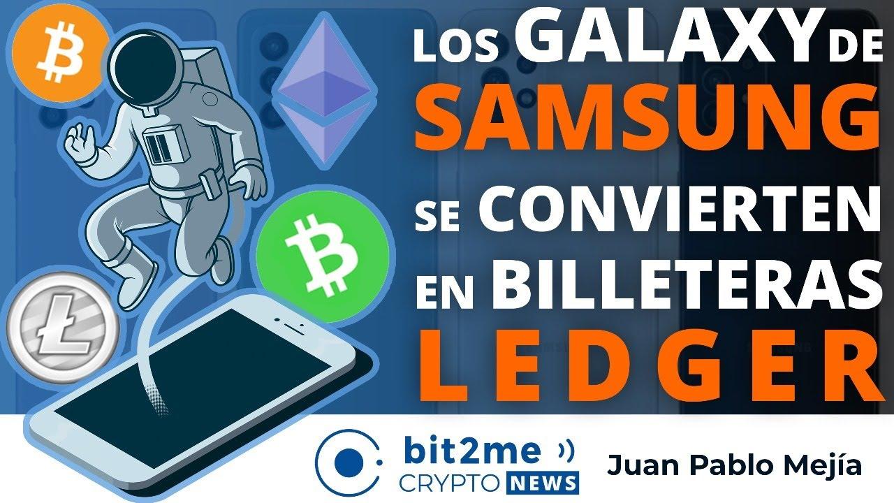 🔵 📱 Los GALAXY de SAMSUNG se convierten en BILLETERAS LEDGER – Bit2Me Crypto News