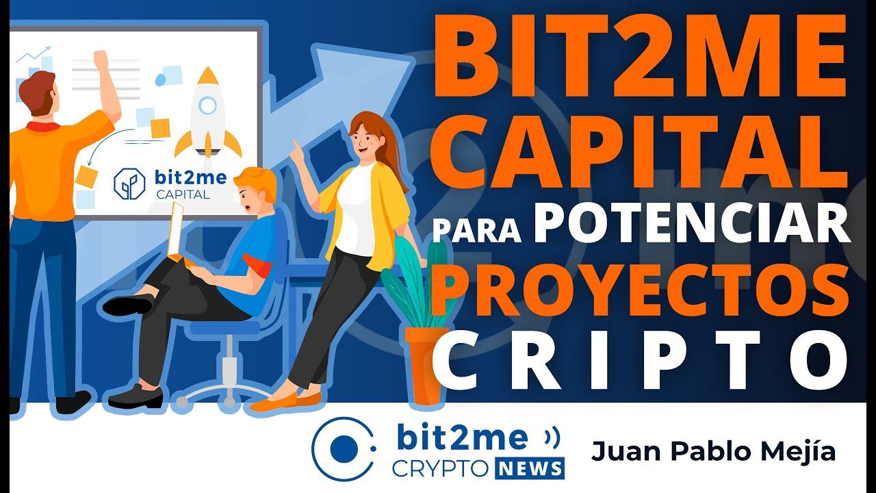 🔵 💰 Llega BIT2ME CAPITAL, vehículo para potenciar PROYECTOS cripto – Bit2Me Crypto News