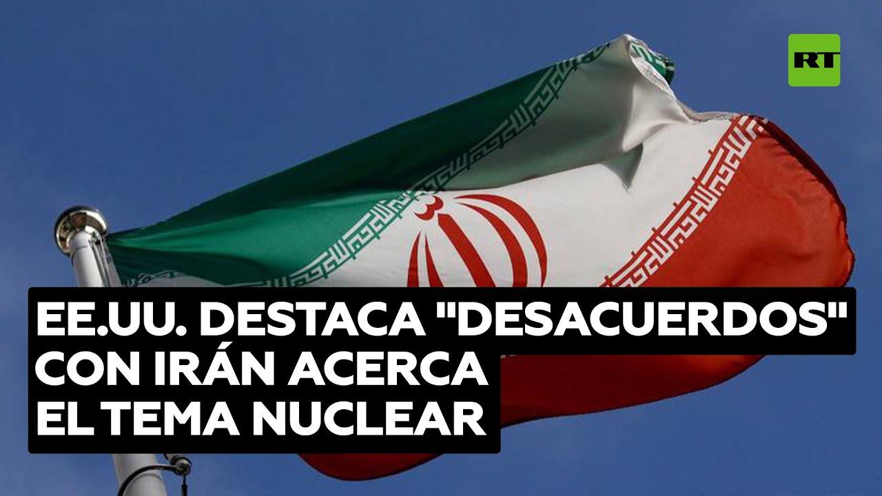 """EE.UU. destaca """"los importantes desacuerdos"""" con Irán acerca de las conversaciones nucleares"""