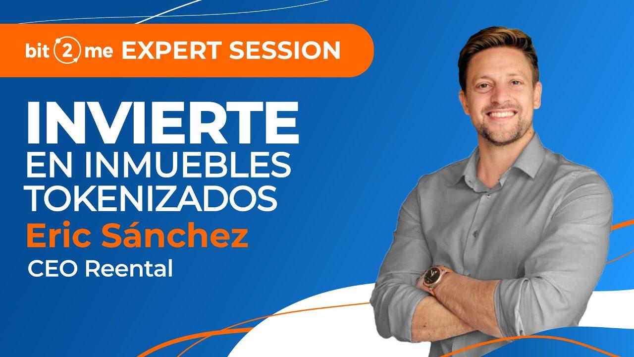 📙  INVIERTIR en INMUEBLES TOKENIZADOS –  Bit2Me Expert Session @Reental Eric Sánchez
