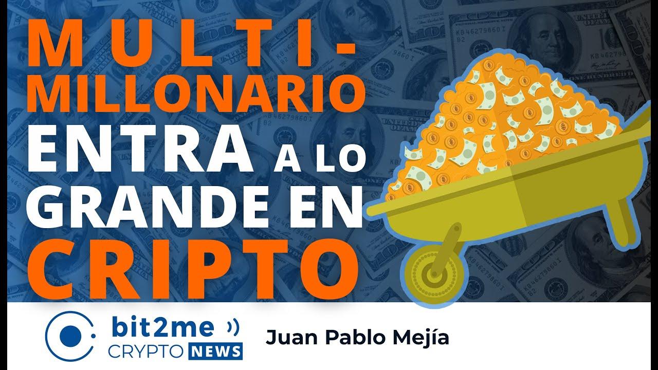"""🔵 💰 MULTI-MILLONARIO quiere """"entrar a lo GRANDE"""" en CRIPTO- Bit2Me Crypto News"""