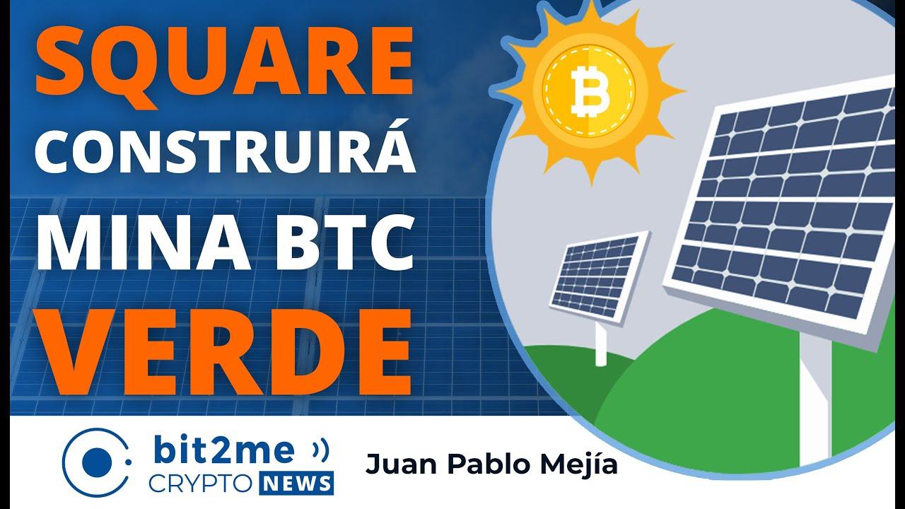 🔵 ♻️ SQUARE y BLOCKSTREAM construirán MINA VERDE BITCOIN – Bit2Me Crypto News