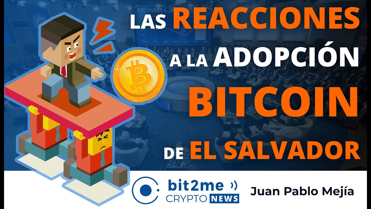 🔵  🧐 Las REACCIONES a la ADOPCIÓN BITCOIN de EL SALVADOR – Bit2Me Crypto News