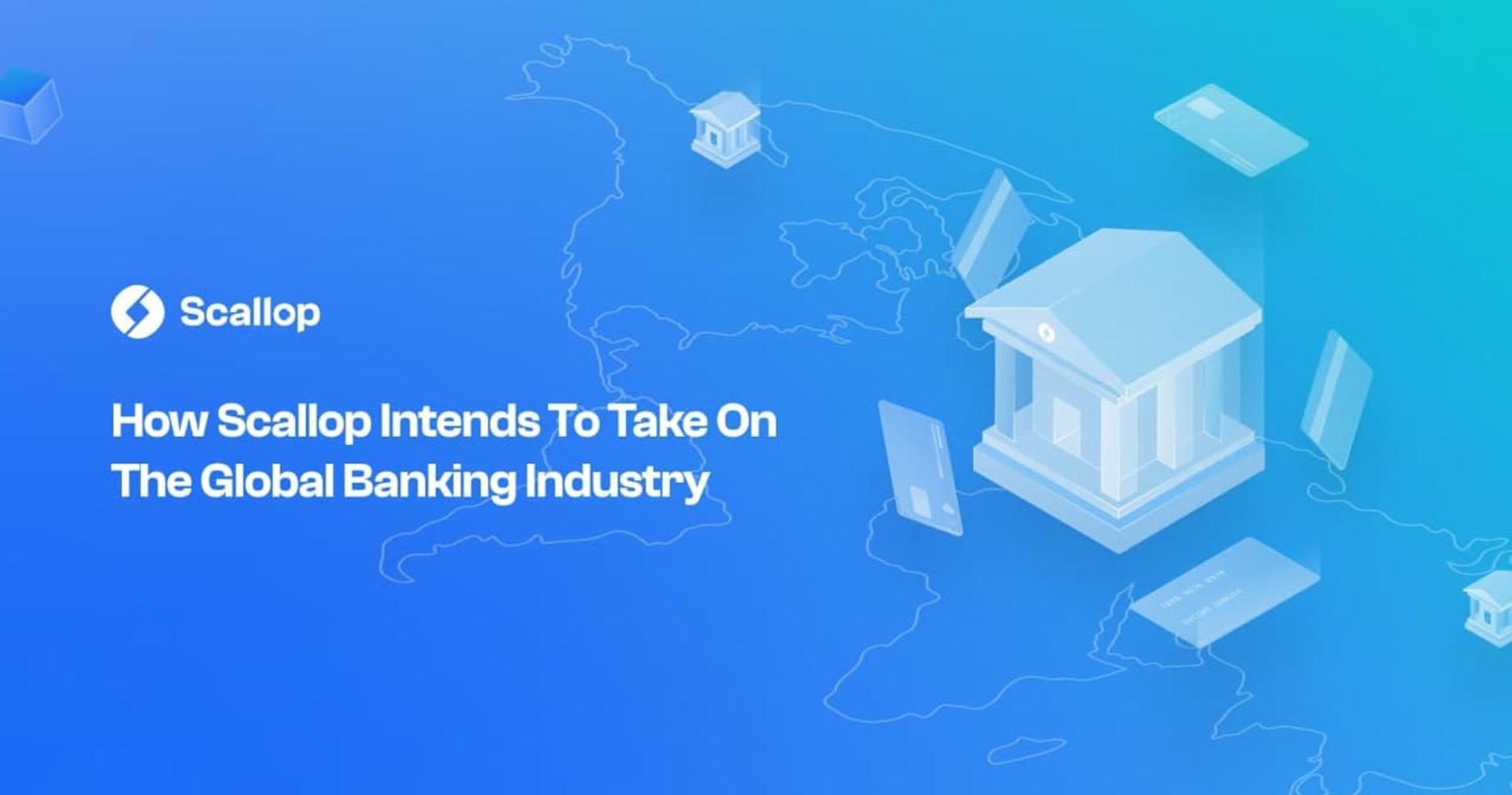 Cómo pretende Scallop enfrentarse a la industria bancaria mundial