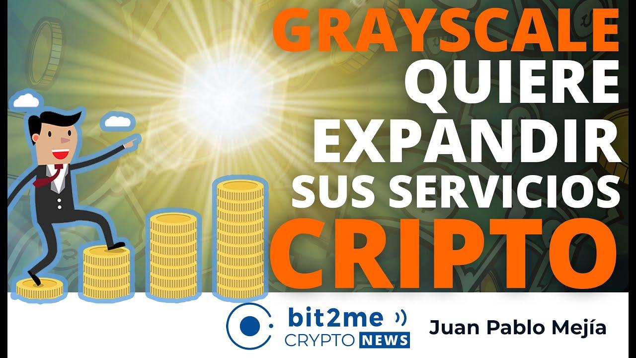 🔵 💰 GRAYSCALE quiere EXPANDIR sus servicios CRIPTO – Bit2Me Crypto News