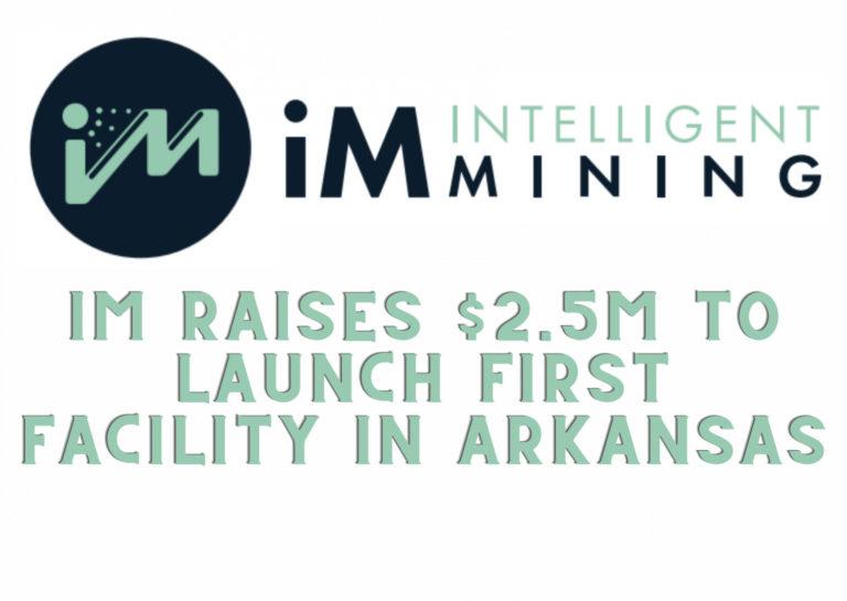 iM Intelligent Mining recauda $ 2.5M para lanzar la primera instalación en Arkansas