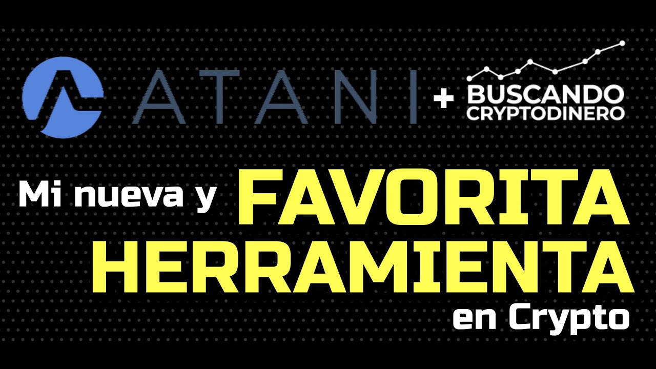 ATANI… Mi nueva HERRAMIENTA FAVORITA en Crypto !!!