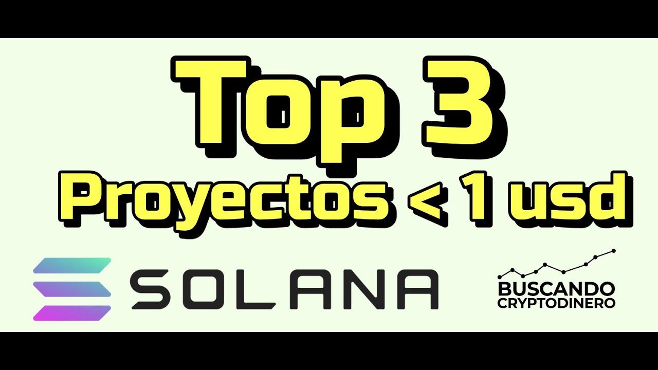 3 Proyectos del Ecosistema de Solana cuyo precio es menos de un dólar $1