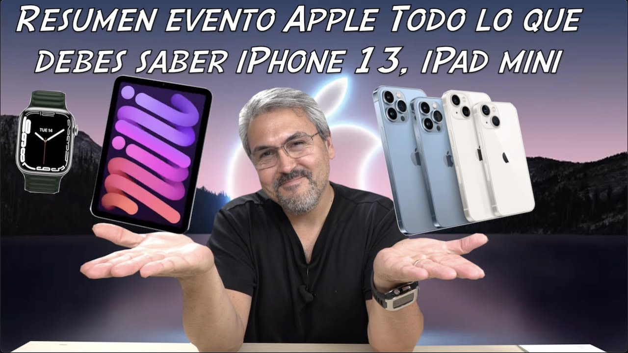 Resumen evento Apple iPhone 13, 13 Pro, iPad Mini, Apple Watch series 7