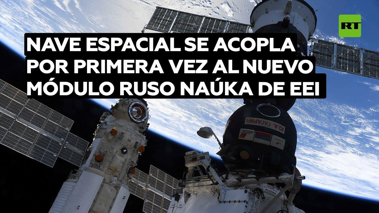 Una nave espacial se acopla por primera vez al nuevo módulo ruso Naúka de la EEI