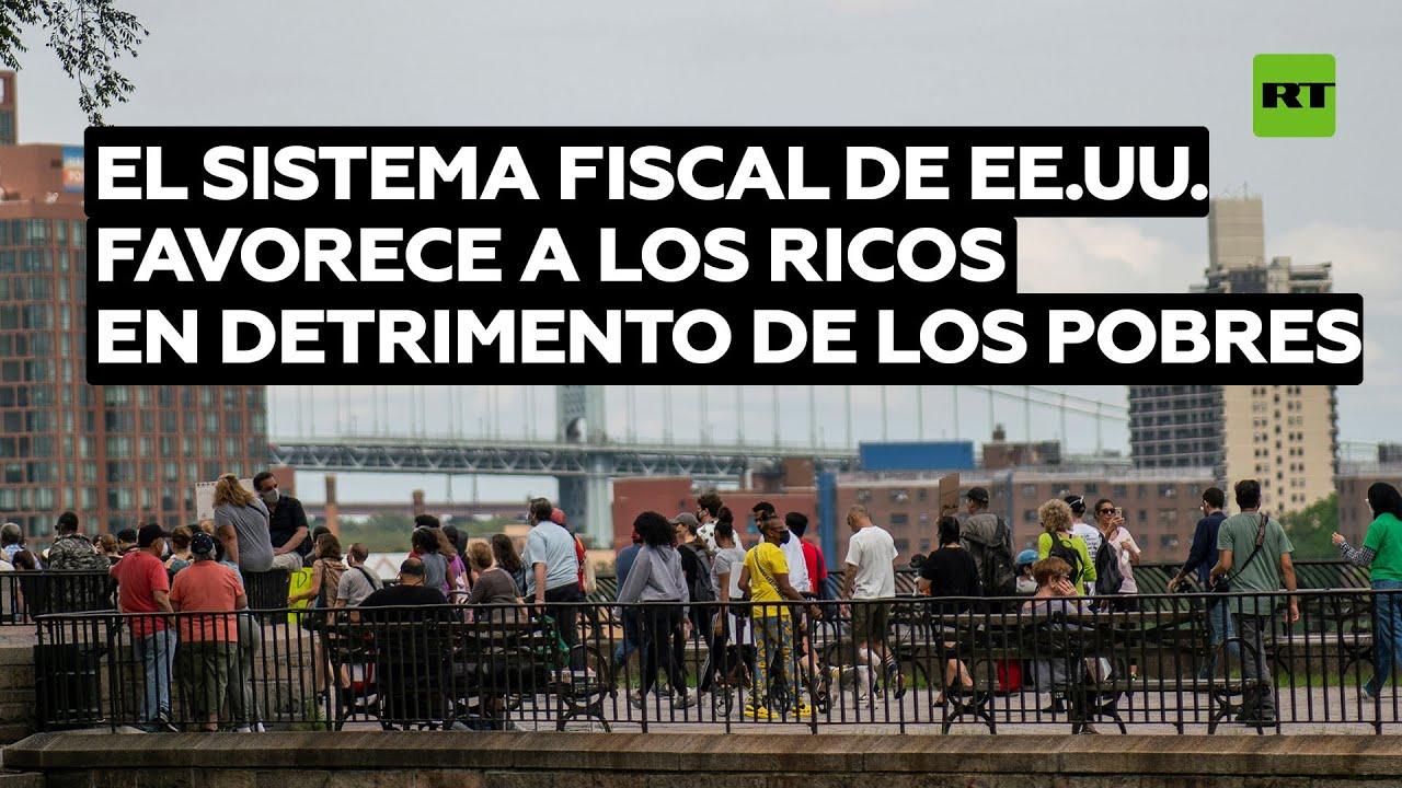 El sistema fiscal de EE.UU. favorece a los ricos en detrimento de los pobres