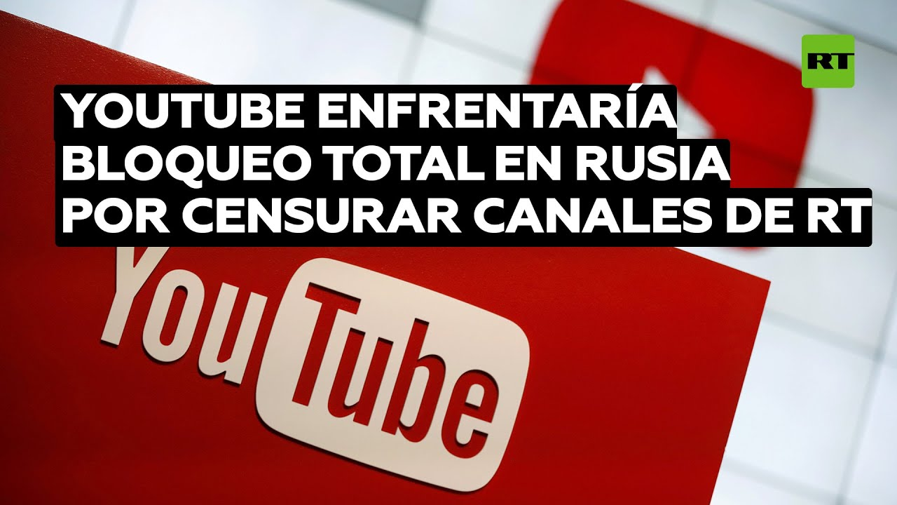 YouTube enfrentaría bloqueo total en Rusia por eliminar canales de RT en alemán