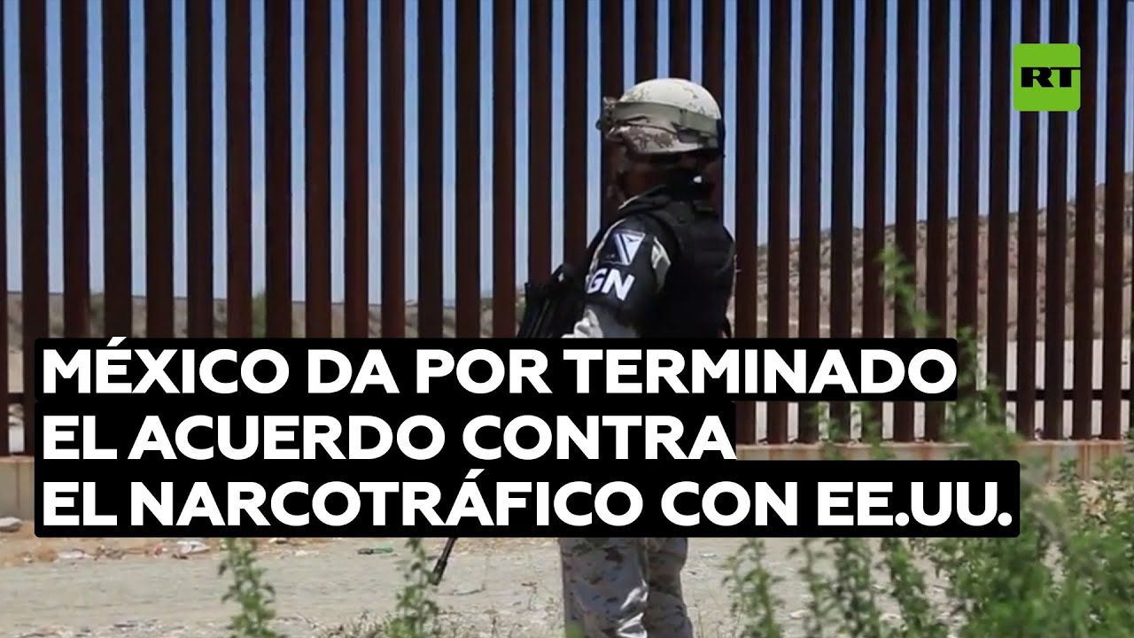 México da por terminado el acuerdo contra el narcotráfico con Estados Unidos