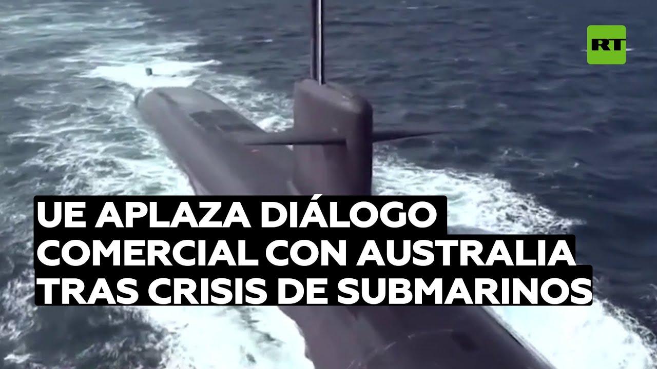 La Unión Europea aplaza el diálogo comercial con Australia tras crisis de submarinos con Francia