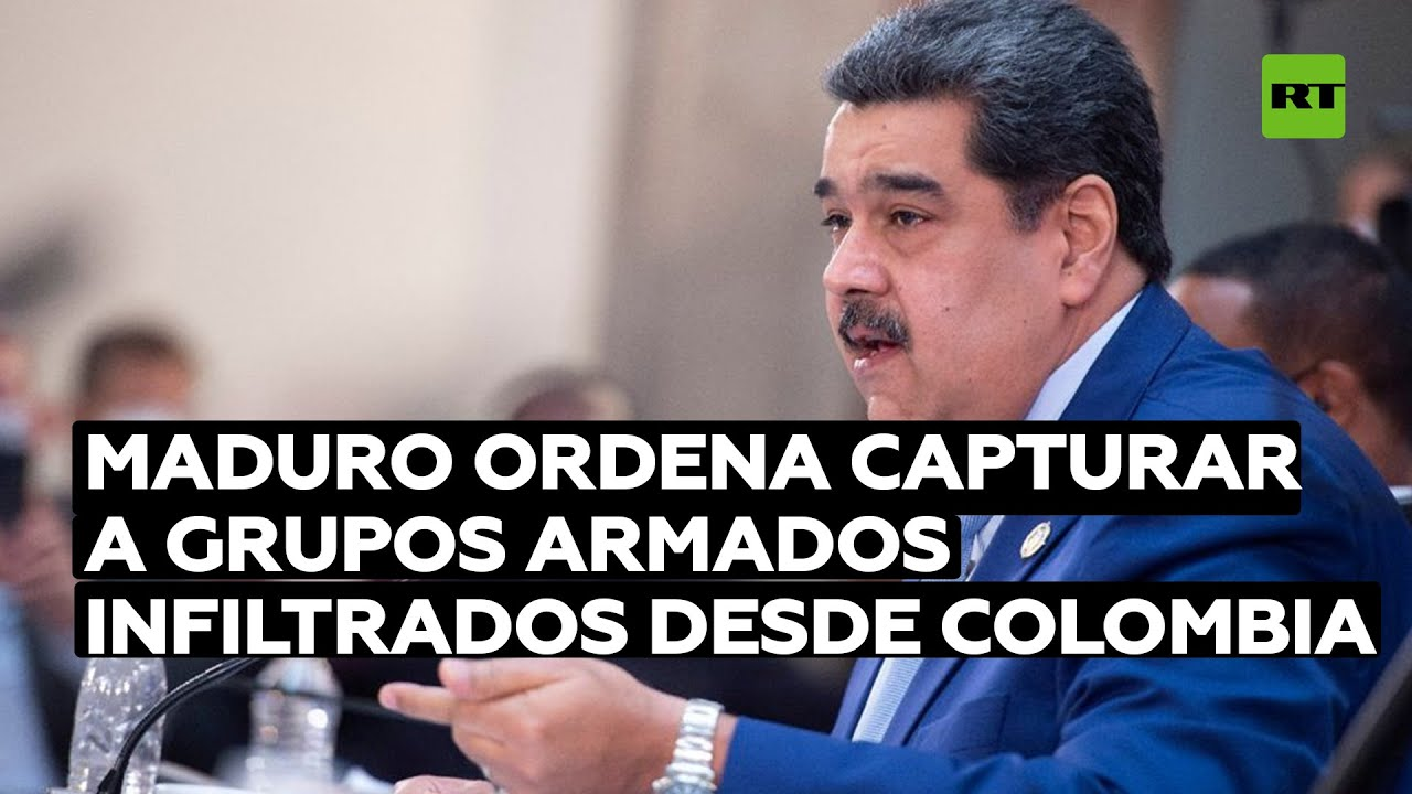 Maduro ordena capturar a grupos armados infiltrados desde Colombia