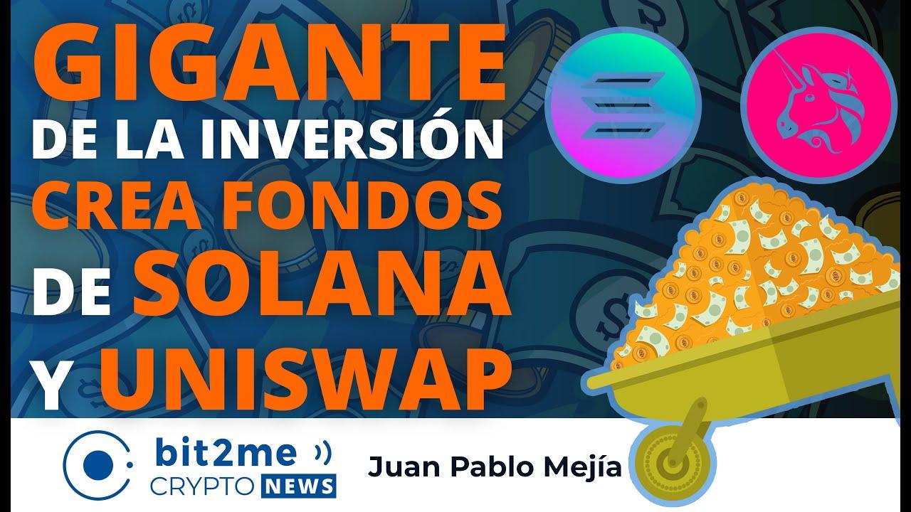🔵💰 NOTICIAS CRIPTOMONEDAS HOY – GIGANTE de la inversión CREA FONDOS de SOLANA y UNISWAP