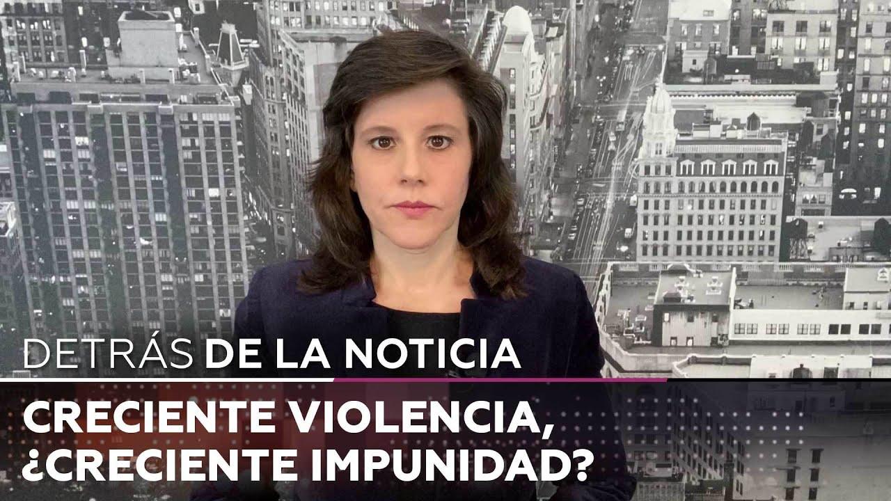 Creciente violencia, ¿creciente impunidad? – Detrás de la noticia