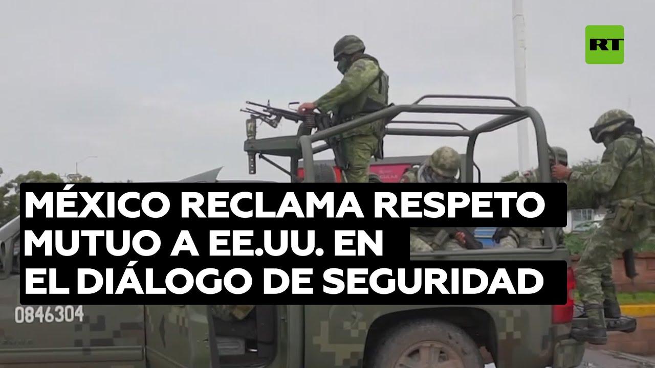 México reclama respeto mutuo a EE.UU. en la reunión de alto nivel sobre seguridad